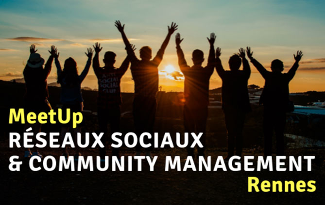meet up RÉSEAUX SOCIAUX & COMMUNITY MANAGEMENT à Rennes